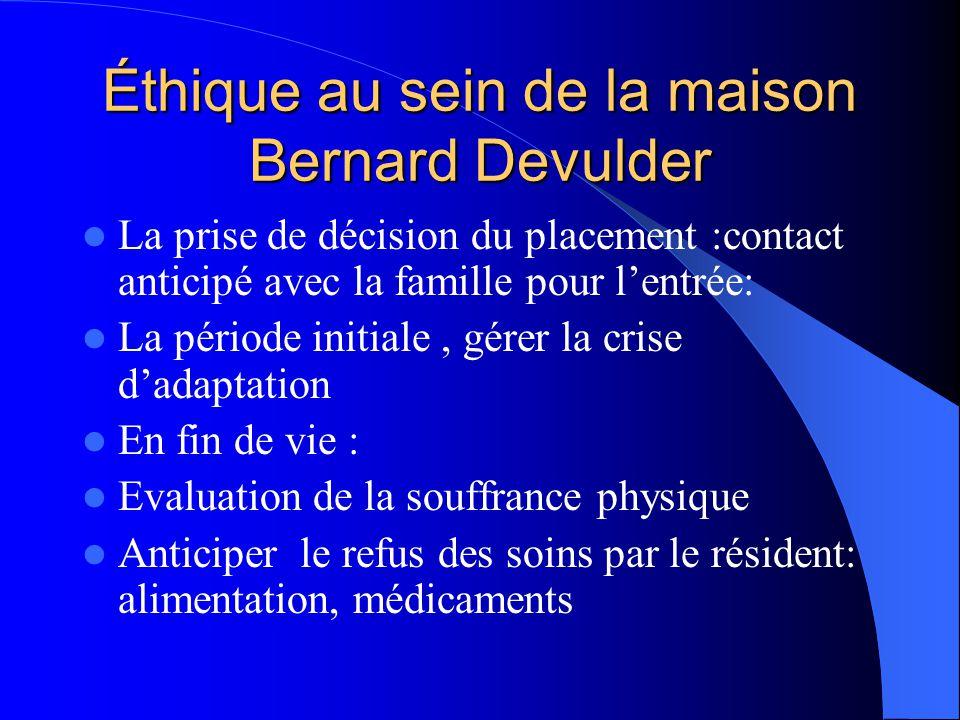 Éthique au sein de la maison Bernard Devulder  La prise de décision du placement :contact anticipé avec la famille pour l'entrée:  La période initia