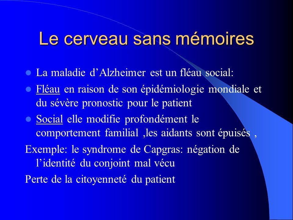 Le cerveau sans mémoires  La maladie d'Alzheimer est un fléau social:  Fléau en raison de son épidémiologie mondiale et du sévère pronostic pour le