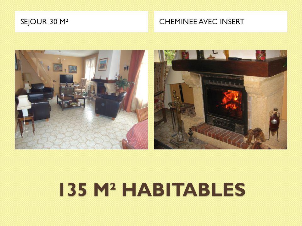 135 M² HABITABLES SEJOUR 30 M²CHEMINEE AVEC INSERT