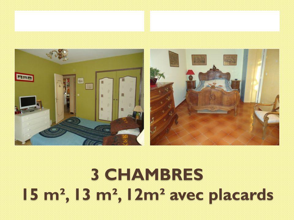3 CHAMBRES 15 m², 13 m², 12m² avec placards