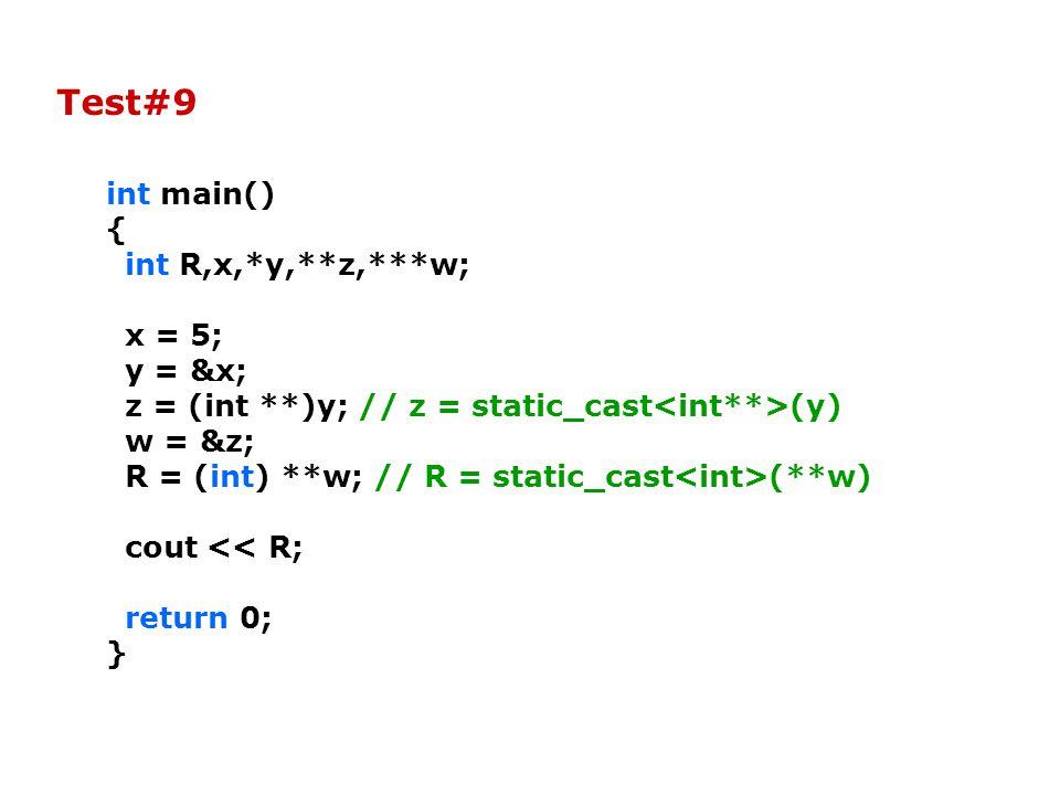 int main() { int R,x,*y,**z,***w; x = 5; y = &x; z = (int **)y; // z = static_cast (y) w = &z; R = (int) **w; // R = static_cast (**w) cout << R; return 0; } Test#9