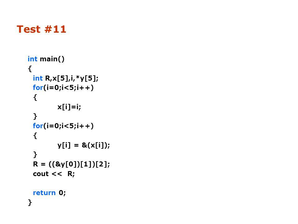 int main() { int R,x[5],i,*y[5]; for(i=0;i<5;i++) { x[i]=i; } for(i=0;i<5;i++) { y[i] = &(x[i]); } R = ((&y[0])[1])[2]; cout << R; return 0; } Test #11