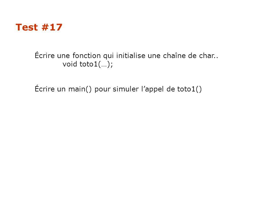 Test #17 Écrire une fonction qui initialise une chaîne de char.. void toto1(…); Écrire un main() pour simuler l'appel de toto1()