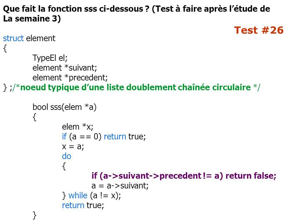 Test #26 Que fait la fonction sss ci-dessous ? (Test à faire après l'étude de La semaine 3) struct element { TypeEl el; element *suivant; element *pre