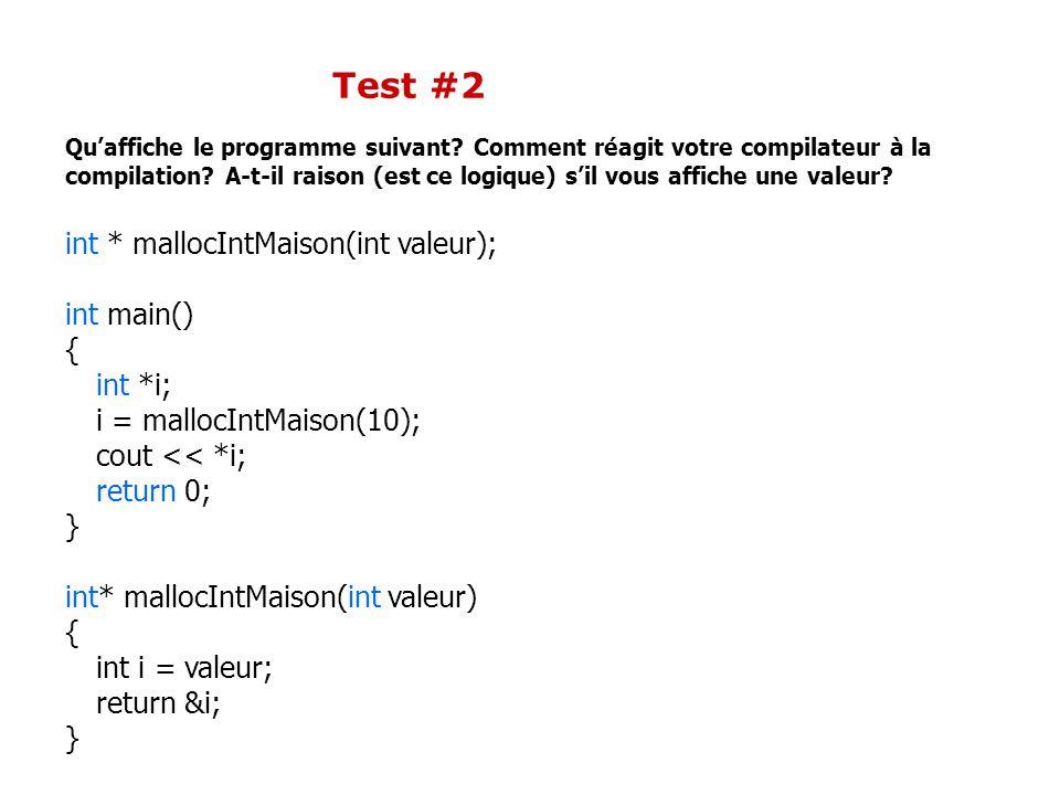 Test #2 Qu'affiche le programme suivant? Comment réagit votre compilateur à la compilation? A-t-il raison (est ce logique) s'il vous affiche une valeu