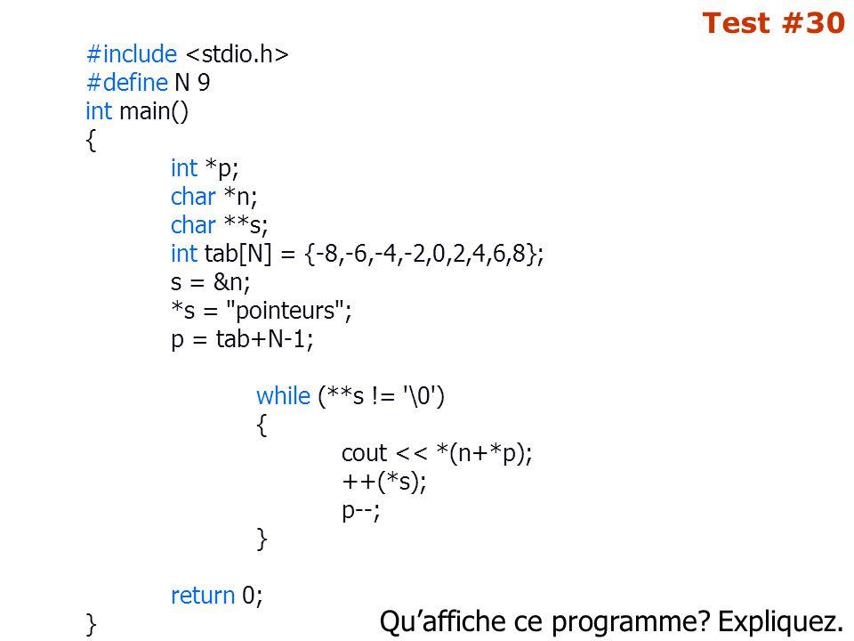 Qu'affiche ce programme? Expliquez. Test #30 #include #define N 9 int main() { int *p; char *n; char **s; int tab[N] = {-8,-6,-4,-2,0,2,4,6,8}; s = &n