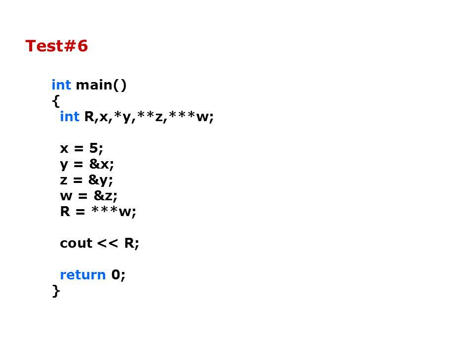 int main() { int R,x,*y,**z,***w; x = 5; y = &x; z = &y; w = &z; R = ***w; cout << R; return 0; } Test#6