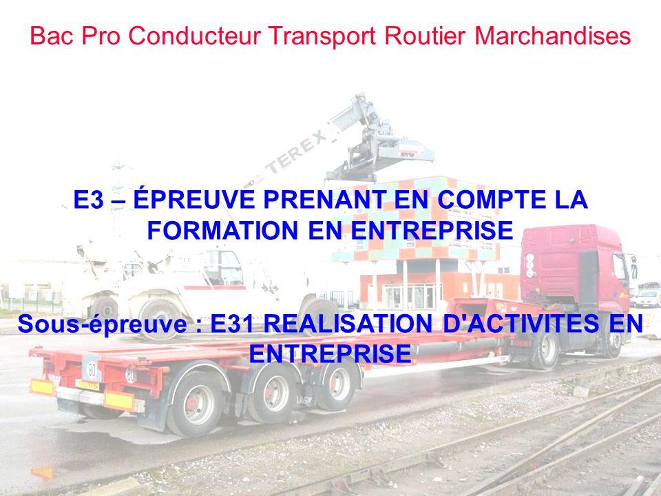 Bac Pro Conducteur Transport Routier Marchandises E3 – ÉPREUVE PRENANT EN COMPTE LA FORMATION EN ENTREPRISE Sous-épreuve : E31 REALISATION D'ACTIVITES