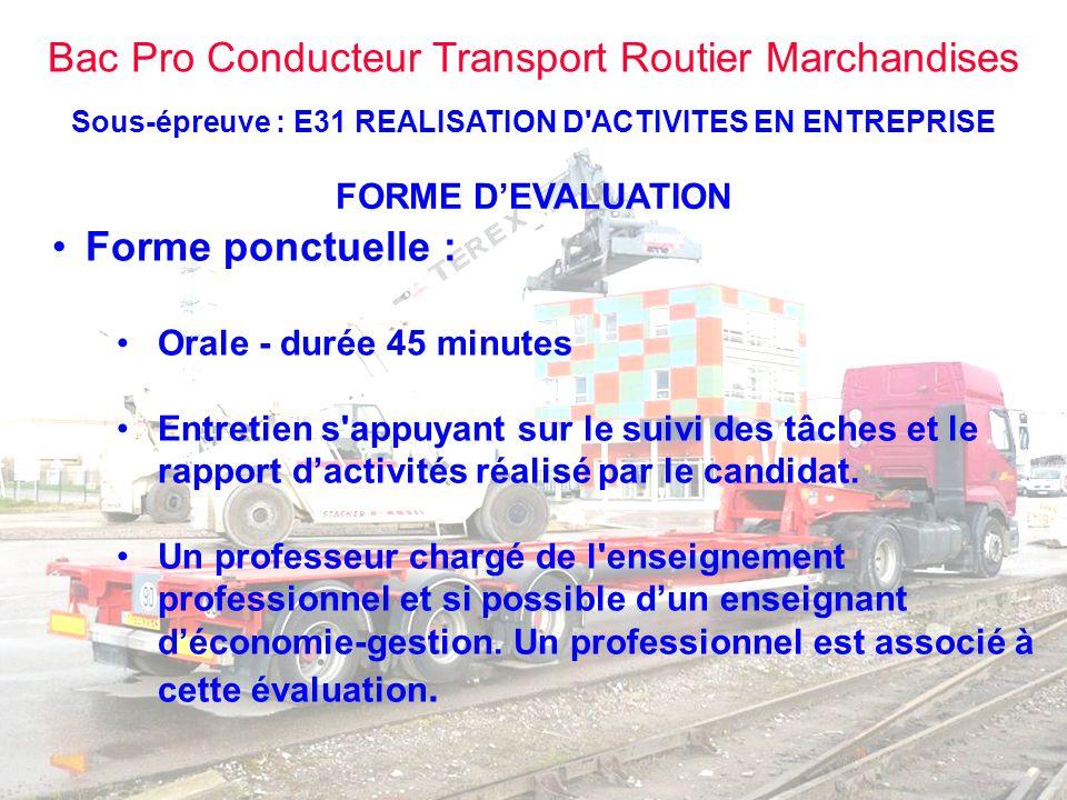 Bac Pro Conducteur Transport Routier Marchandises Sous-épreuve : E31 REALISATION D'ACTIVITES EN ENTREPRISE FORME D'EVALUATION •Forme ponctuelle : •Ora