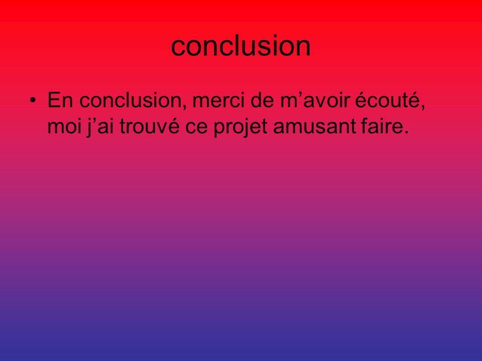 conclusion •E•En conclusion, merci de m'avoir écouté, moi j'ai trouvé ce projet amusant faire.