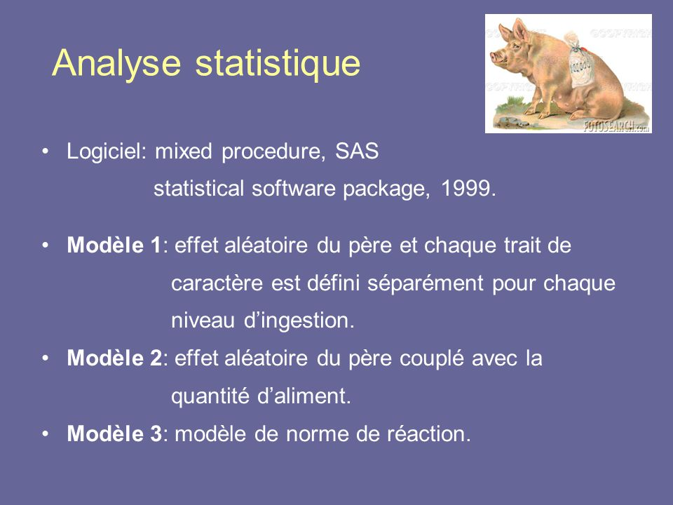 Analyse statistique •Logiciel: mixed procedure, SAS statistical software package, 1999.