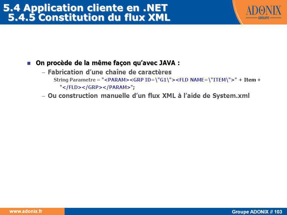 Groupe ADONIX // 103 www.adonix.fr  On procède de la même façon qu'avec JAVA :  Fabrication d'une chaîne de caractères String Parametre =