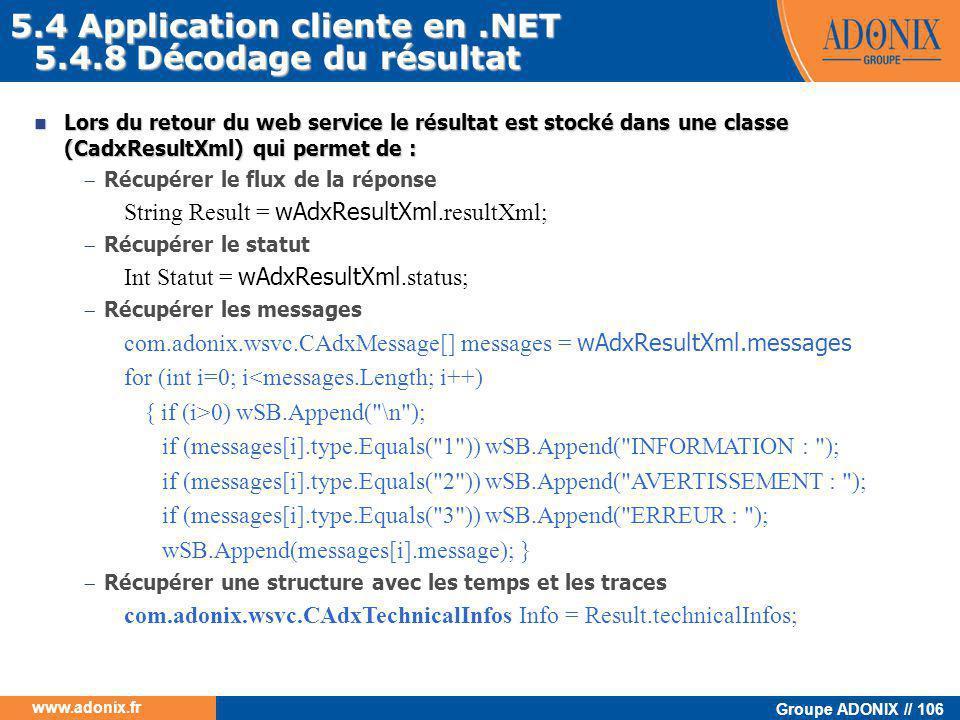 Groupe ADONIX // 106 www.adonix.fr 5.4.8 Décodage du résultat  Lors du retour du web service le résultat est stocké dans une classe (CadxResultXml) q