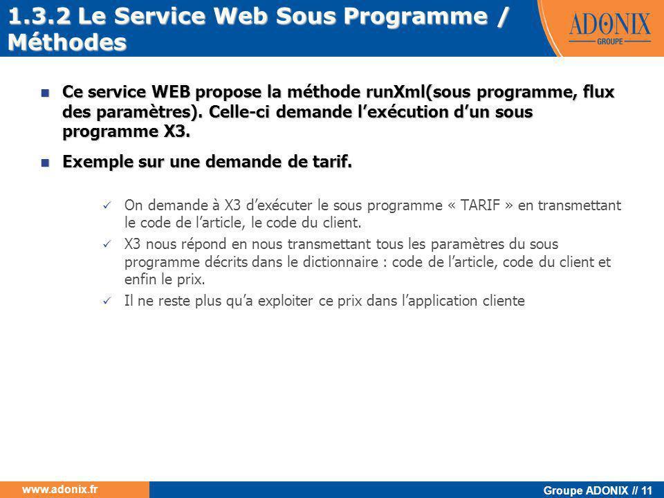 Groupe ADONIX // 11 www.adonix.fr  Ce service WEB propose la méthode runXml(sous programme, flux des paramètres). Celle-ci demande l'exécution d'un s