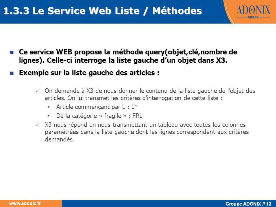 Groupe ADONIX // 13 www.adonix.fr  Ce service WEB propose la méthode query(objet,clé,nombre de lignes). Celle-ci interroge la liste gauche d'un objet