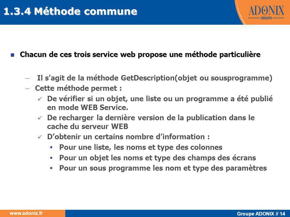 Groupe ADONIX // 14 www.adonix.fr  Chacun de ces trois service web propose une méthode particulière  Il s'agit de la méthode GetDescription(objet ou
