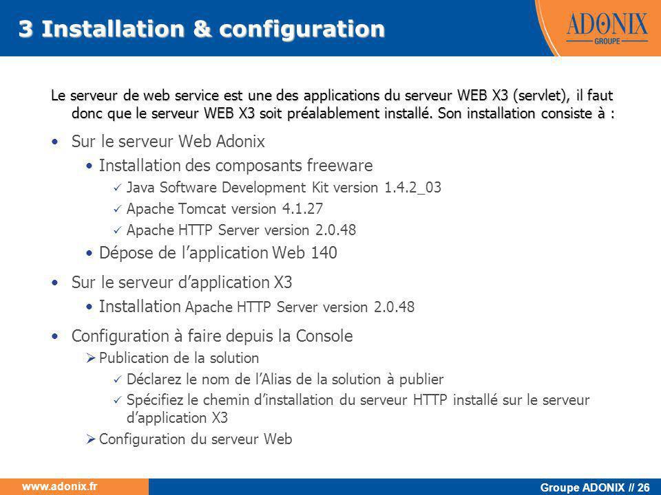 Groupe ADONIX // 26 www.adonix.fr Le serveur de web service est une des applications du serveur WEB X3 (servlet), il faut donc que le serveur WEB X3 s