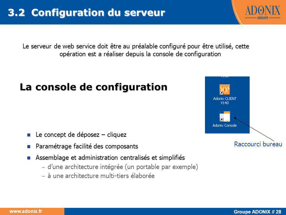 Groupe ADONIX // 28 www.adonix.fr La console de configuration  Le concept de déposez – cliquez  Paramétrage facilité des composants  Assemblage et