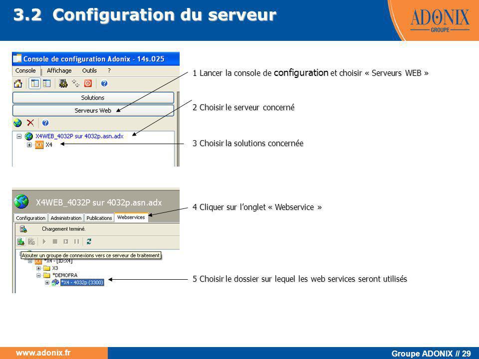 Groupe ADONIX // 29 www.adonix.fr 1 Lancer la console de configuration et choisir « Serveurs WEB » 2 Choisir le serveur concerné 3 Choisir la solution