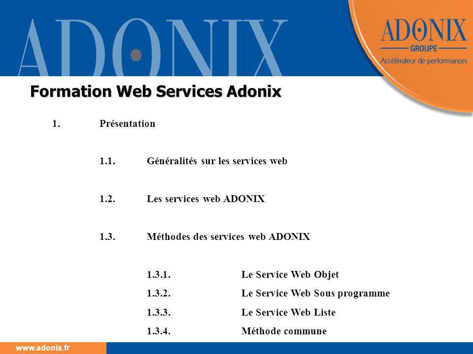 Groupe ADONIX // 104 www.adonix.fr 5.4.6 Instanciation du web service  L'objectif est de déclarer et de préparer le web service en vue de son exécution, pour cela deux étapes sont nécessaires :  Construire l'URL de connexion  Instancier le web service  Pour cela une méthode est disponible pour chaque web service dans la DLL, exemple pour les sous programmes : CServiceAdxSubProgram SubProgram = new CServiceAdxSubProgram (null, // Classe pour tracer la dll ( peut être à la valeur null ) SPPNA.Text, // Nom public du sous programme URL.Text, // Url de connexion ( String ) Context); // Contexte de connexion ( CadxCallingContext ) 5.4 Application cliente en.NET