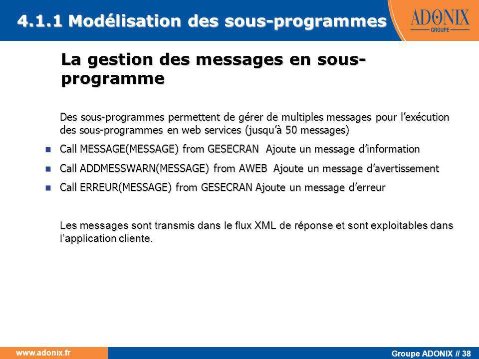 Groupe ADONIX // 38 www.adonix.fr La gestion des messages en sous- programme Des sous-programmes permettent de gérer de multiples messages pour l'exéc