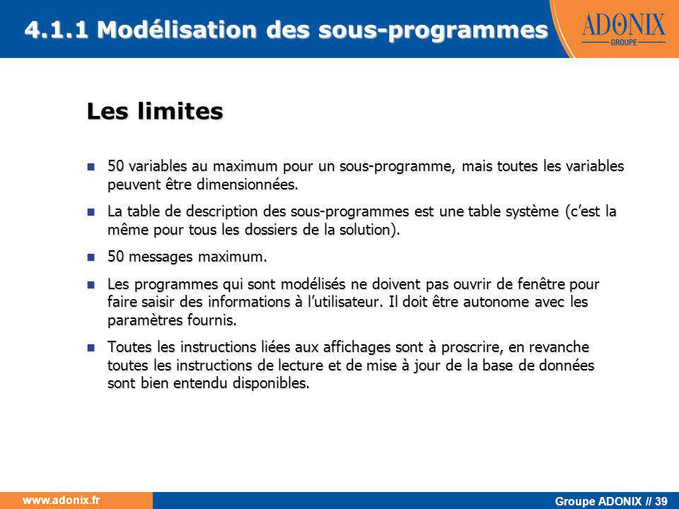 Groupe ADONIX // 39 www.adonix.fr Les limites  50 variables au maximum pour un sous-programme, mais toutes les variables peuvent être dimensionnées.