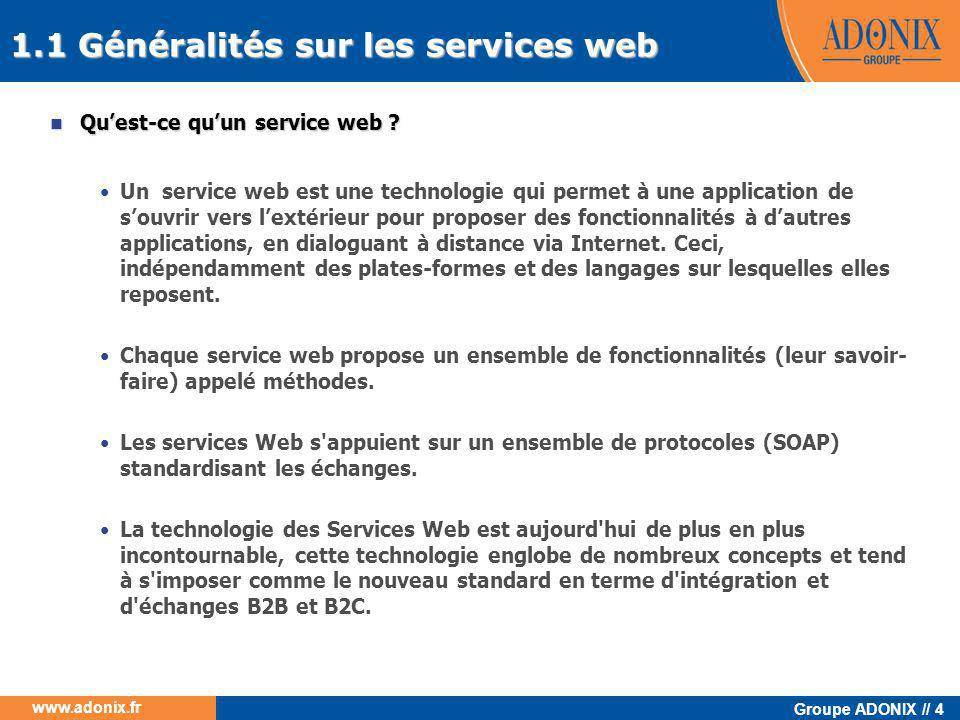 Groupe ADONIX // 95 www.adonix.fr CAdxSubProgramXmlServiceLocator SubProgLocator; // Url pour contacter le serveur WEB CAdxSubProgramXml X3SubProg; //Le web service sous programme adonix SubProgLocator = new CAdxSubProgramXmlServiceLocator(); // Instanciation de l'url // On précise l url de connexion ( seul le nom du serveur varie ) SubProgLocator.setCAdxSubProgramXmlEndpointAddress( http:// + Server + /adxwsvc/services/CAdxSubProgramXml ); try { X3SubProg = SubProgLocator.getCAdxSubProgramXml(); // Instanciation du web service sous programme ((org.apache.axis.client.Stub) X3SubProg).setHeader(HeaderSoap); // On positionne le header soap return X3SubProg; // On retourne le web service crée } catch (ServiceException e) { e.printStackTrace(); return null; } 5.3.6 Instanciation du web service  L'objectif est de déclarer et de préparer le web service en vue de son exécution, pour cela deux étapes sont nécessaires :  Déclarer un « locator » ( url de destination )  Instancier le web service ( utilisation des classes stubs générées ) 5.3 Application cliente en JAVA