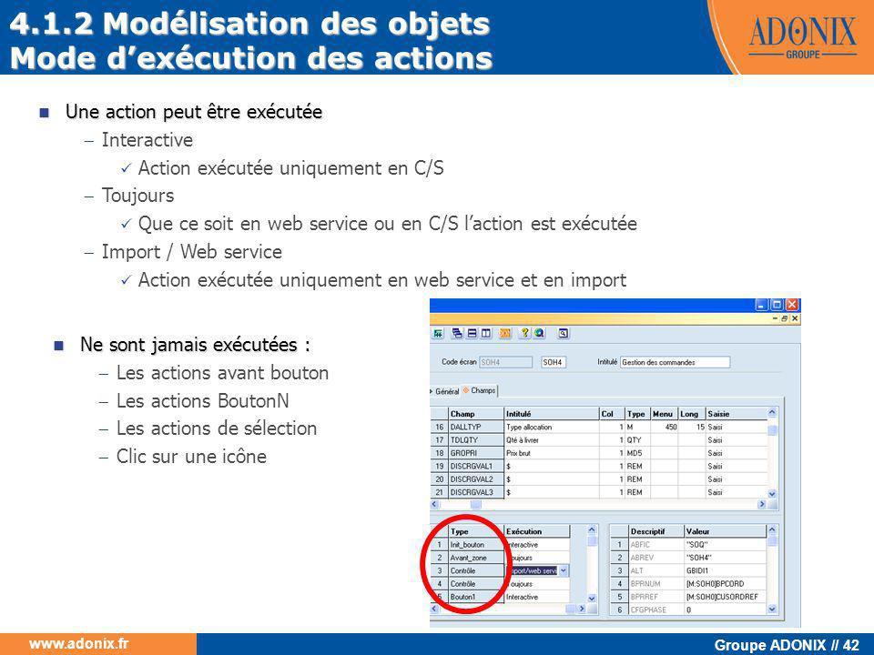 Groupe ADONIX // 42 www.adonix.fr  Une action peut être exécutée  Interactive  Action exécutée uniquement en C/S  Toujours  Que ce soit en web se
