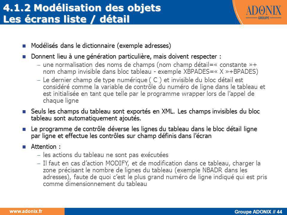 Groupe ADONIX // 44 www.adonix.fr  Modélisés dans le dictionnaire (exemple adresses)  Donnent lieu à une génération particulière, mais doivent respe