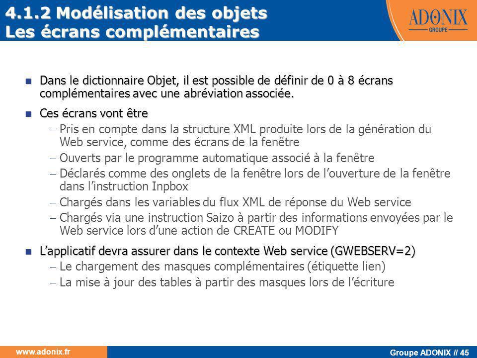 Groupe ADONIX // 45 www.adonix.fr  Dans le dictionnaire Objet, il est possible de définir de 0 à 8 écrans complémentaires avec une abréviation associ