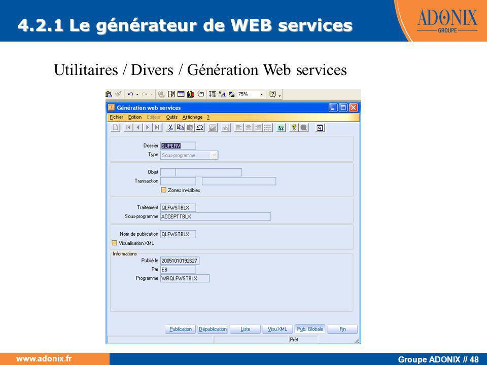Groupe ADONIX // 48 www.adonix.fr Utilitaires / Divers / Génération Web services 4.2.1 Le générateur de WEB services