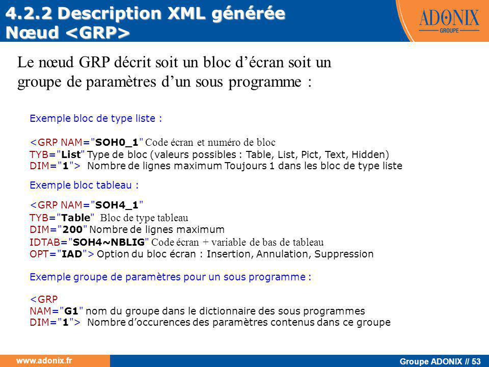 Groupe ADONIX // 53 www.adonix.fr 4.2.2 Description XML générée Nœud Nœud Le nœud GRP décrit soit un bloc d'écran soit un groupe de paramètres d'un so