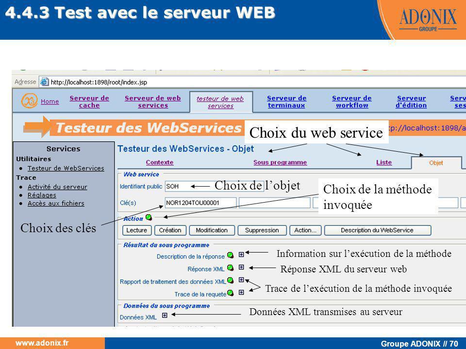 Groupe ADONIX // 70 www.adonix.fr 4.4.3 Test avec le serveur WEB Choix du web service Choix de l'objet Choix des clés Choix de la méthode invoquée Inf
