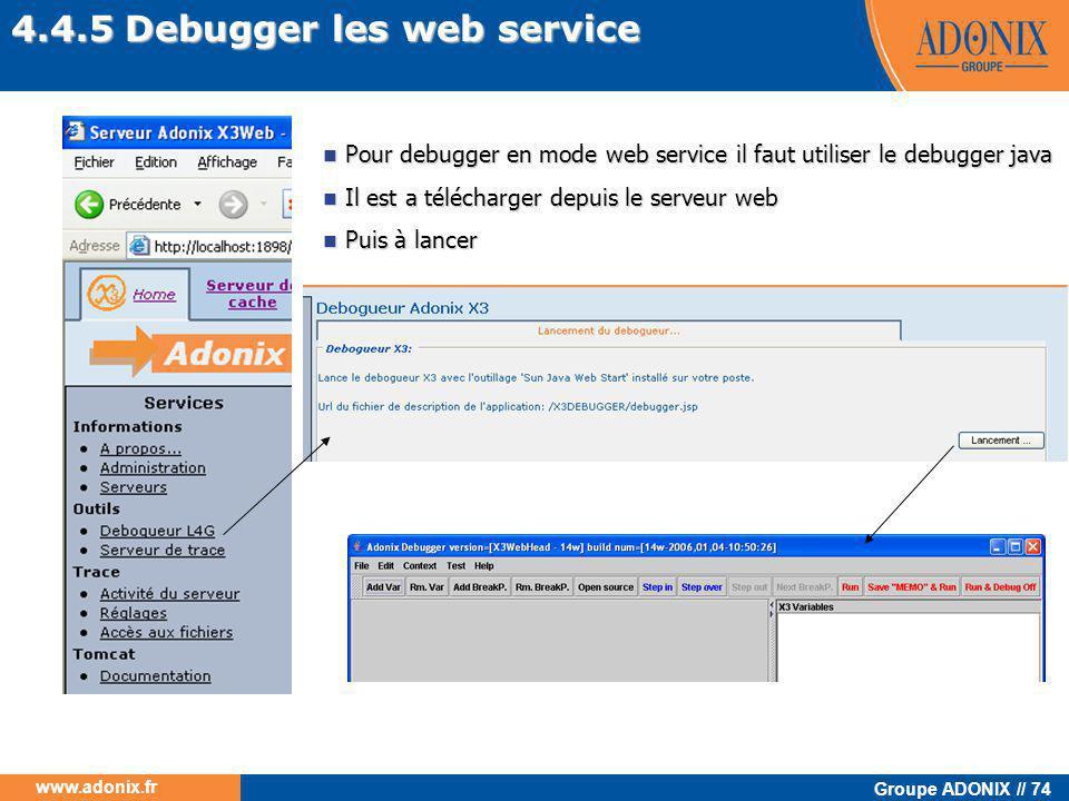 Groupe ADONIX // 74 www.adonix.fr 4.4.5 Debugger les web service  Pour debugger en mode web service il faut utiliser le debugger java  Il est a télé