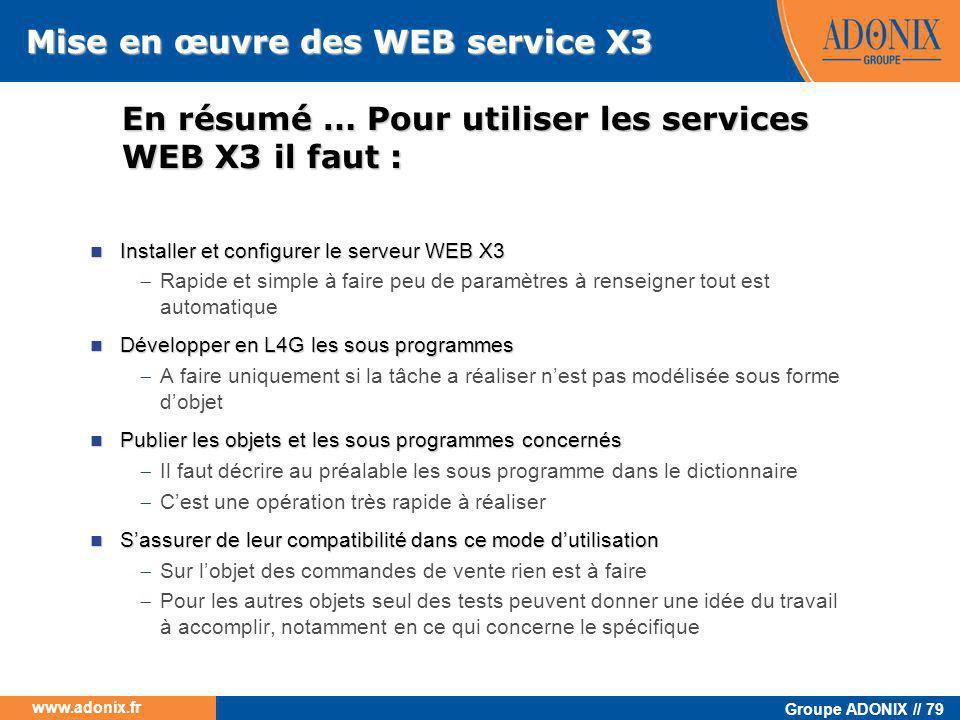 Groupe ADONIX // 79 www.adonix.fr En résumé … Pour utiliser les services WEB X3 il faut : Mise en œuvre des WEB service X3  Installer et configurer l