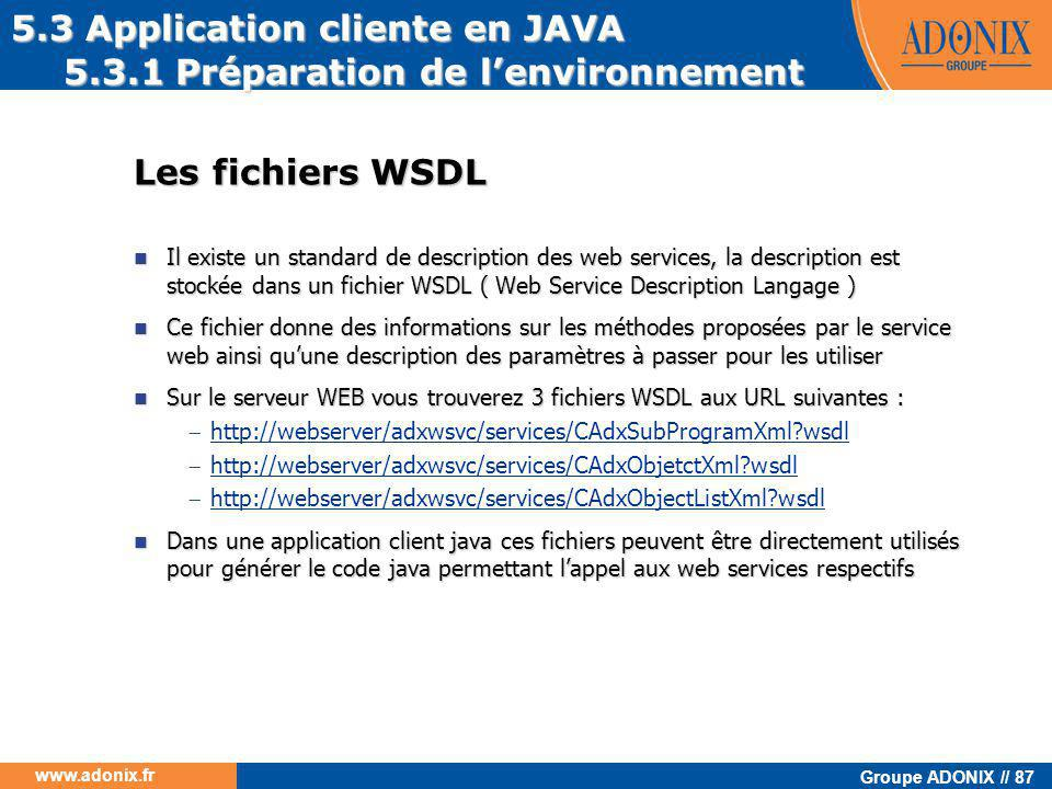 Groupe ADONIX // 87 www.adonix.fr Les fichiers WSDL  Il existe un standard de description des web services, la description est stockée dans un fichie