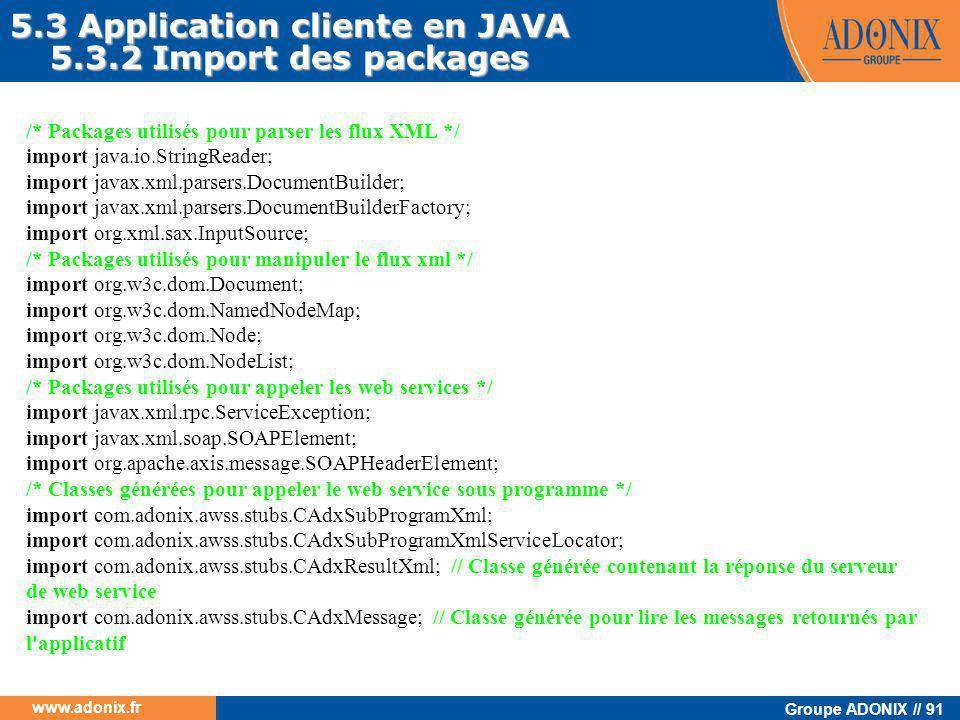 Groupe ADONIX // 91 www.adonix.fr /* Packages utilisés pour parser les flux XML */ import java.io.StringReader; import javax.xml.parsers.DocumentBuild