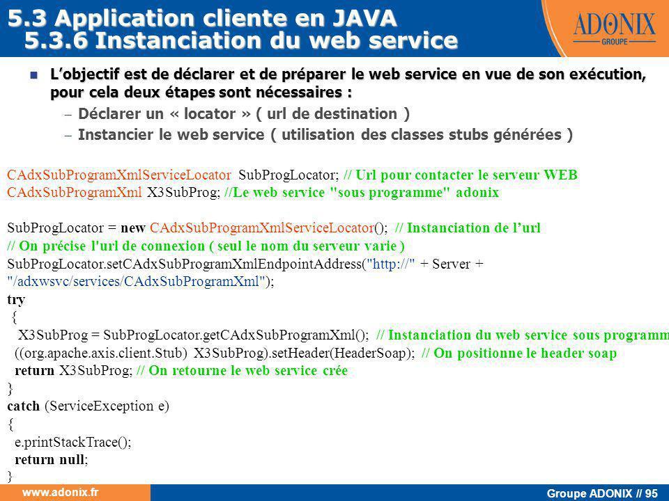 Groupe ADONIX // 95 www.adonix.fr CAdxSubProgramXmlServiceLocator SubProgLocator; // Url pour contacter le serveur WEB CAdxSubProgramXml X3SubProg; //
