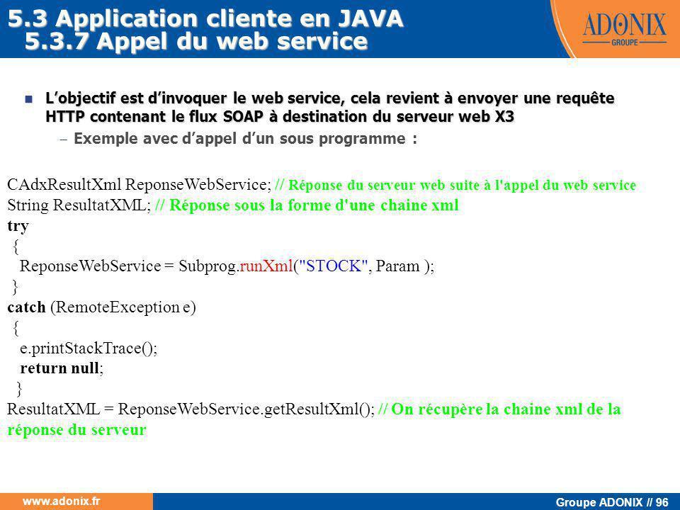 Groupe ADONIX // 96 www.adonix.fr 5.3.7 Appel du web service CAdxResultXml ReponseWebService; // Réponse du serveur web suite à l'appel du web service