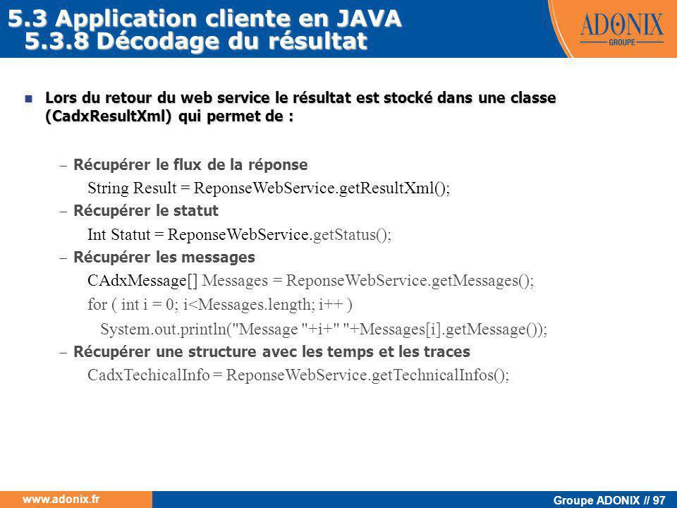 Groupe ADONIX // 97 www.adonix.fr 5.3.8 Décodage du résultat  Lors du retour du web service le résultat est stocké dans une classe (CadxResultXml) qu