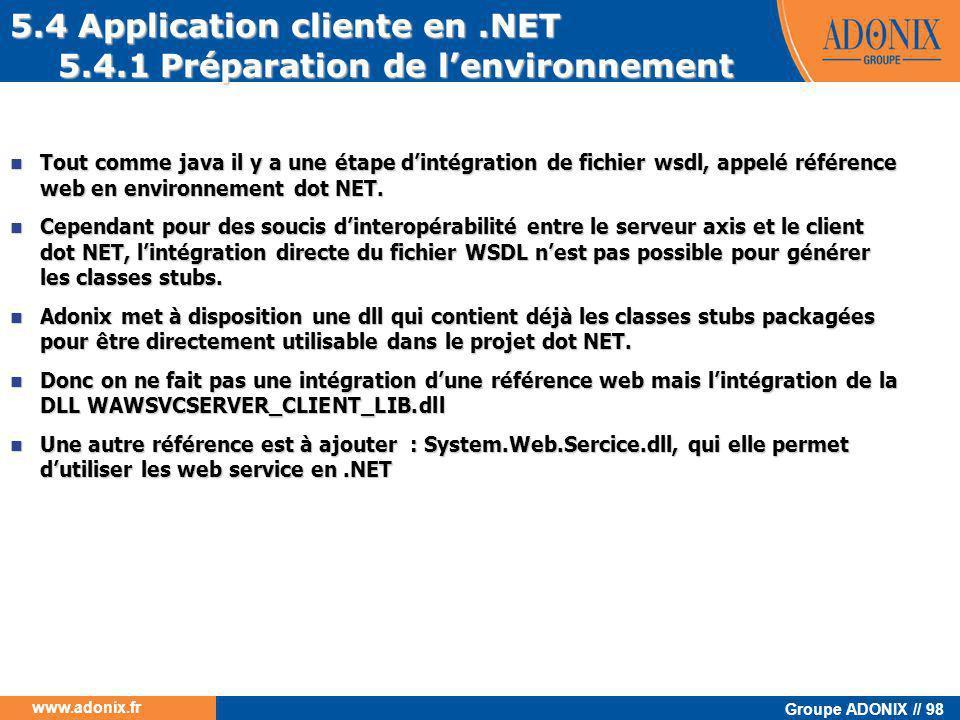 Groupe ADONIX // 98 www.adonix.fr 5.4 Application cliente en.NET 5.4.1 Préparation de l'environnement  Tout comme java il y a une étape d'intégration