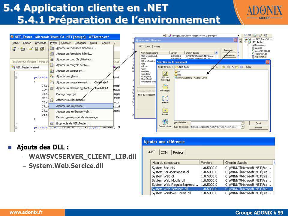 Groupe ADONIX // 99 www.adonix.fr 5.4 Application cliente en.NET 5.4.1 Préparation de l'environnement  Ajouts des DLL :  WAWSVCSERVER_CLIENT_LIB.dll