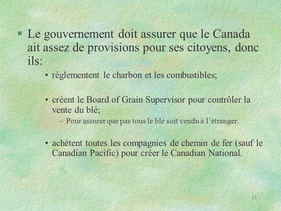 §Le gouvernement doit assurer que le Canada ait assez de provisions pour ses citoyens, donc ils: •règlementent le charbon et les combustibles; •créent