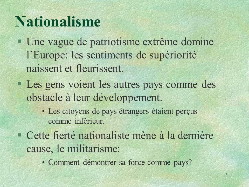 Nationalisme §Une vague de patriotisme extrême domine l'Europe: les sentiments de supériorité naissent et fleurissent. §Les gens voient les autres pay