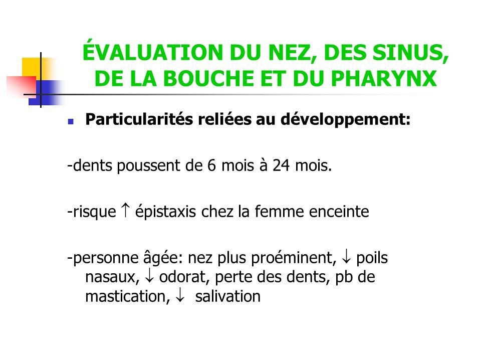 ÉVALUATION DU NEZ, DES SINUS, DE LA BOUCHE ET DU PHARYNX  Particularités reliées au développement: -dents poussent de 6 mois à 24 mois. -risque  épi