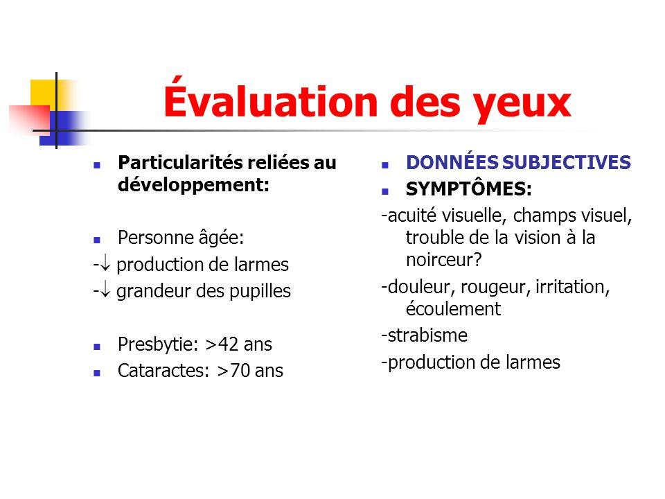 Évaluation des yeux  Particularités reliées au développement:  Personne âgée: -  production de larmes -  grandeur des pupilles  Presbytie: >42 an