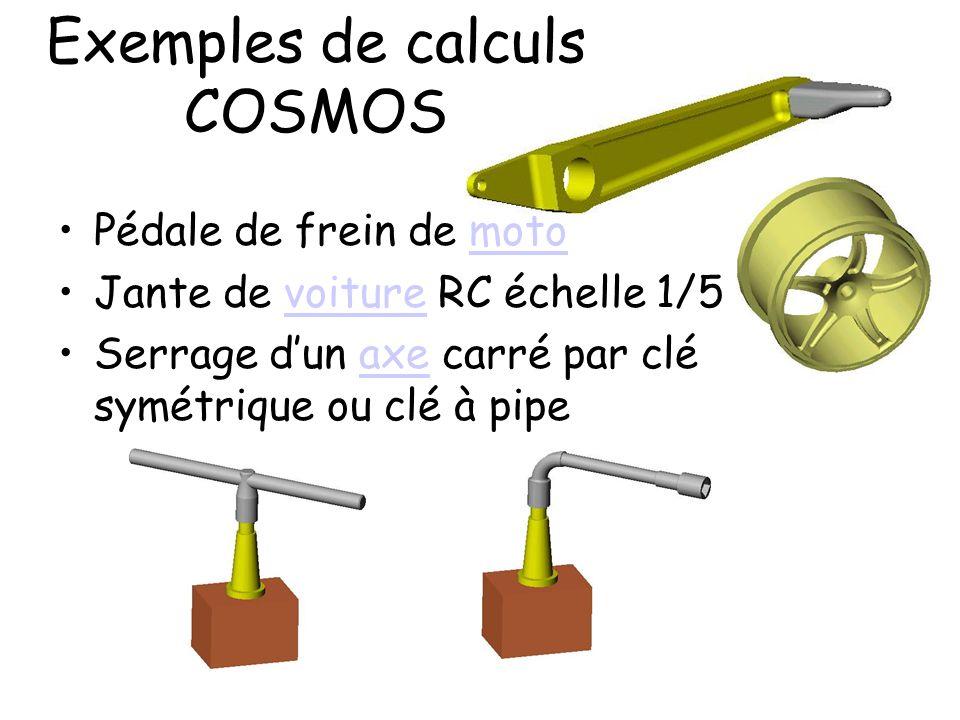 Exemples de calculs COSMOS •Pédale de frein de motomoto •Jante de voiture RC échelle 1/5voiture •Serrage d'un axe carré par clé symétrique ou clé à pi