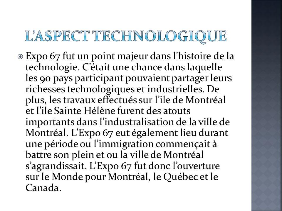  Expo 67 fut un point majeur dans l'histoire de la technologie. C'était une chance dans laquelle les 90 pays participant pouvaient partager leurs ric