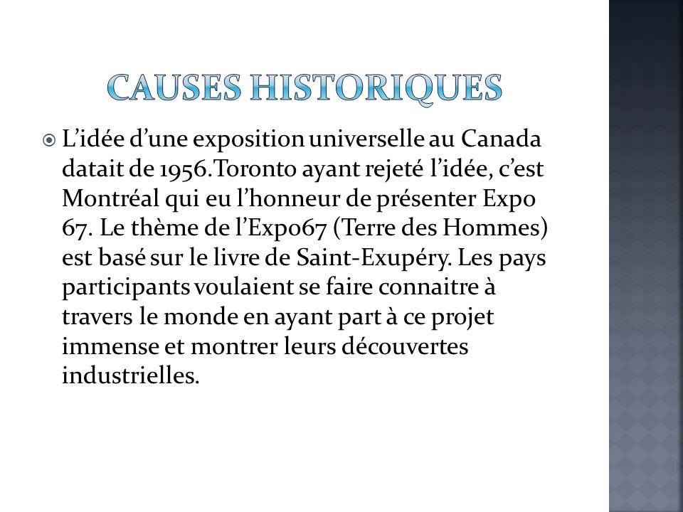  L'idée d'une exposition universelle au Canada datait de 1956.Toronto ayant rejeté l'idée, c'est Montréal qui eu l'honneur de présenter Expo 67. Le t