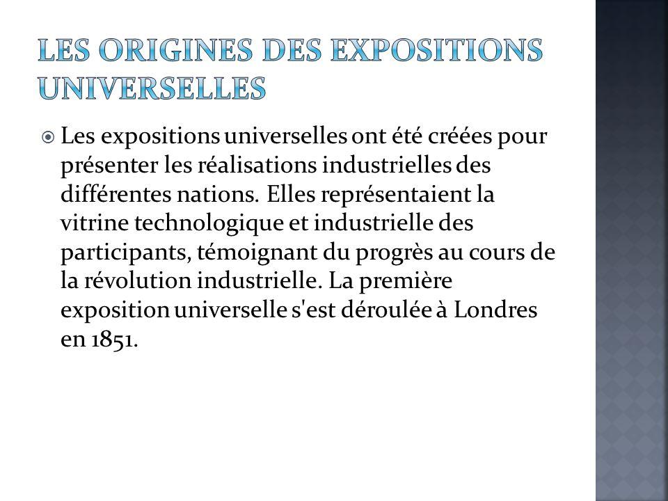  Les expositions universelles ont été créées pour présenter les réalisations industrielles des différentes nations. Elles représentaient la vitrine t